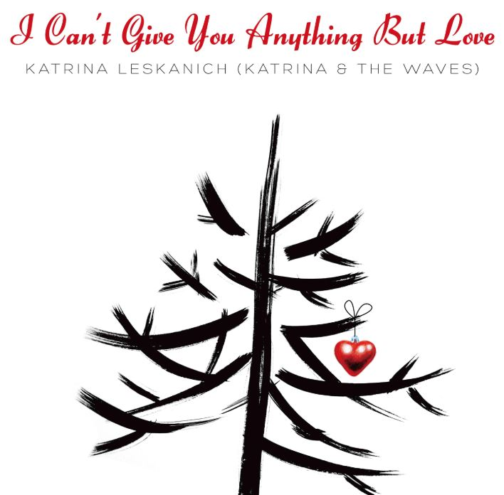 I Can't Give You Anything bu Love - Katrina - Christmas single